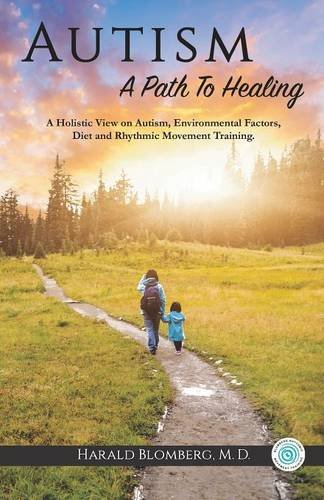 Autism: A Path To Healing: A Holistic View on Autism, Environmental Factors, Diet and Rhythmic Movement Training. ()