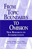 From Topic Boundaries to Omission : New Research on Interpretation, , 156368148X