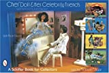 Cher Doll & Her Celebrity Friends: With Fashions by Bob MacKie (Schiffer Book for Collectors)