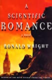A Scientific Romance, Ronald Wright, 0312181728