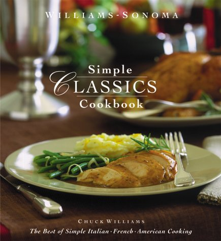 Williams-Sonoma Simple Classics Cookbook: The Best of Simple Italian, French & American Cooking (Best Italian Wine Brands)
