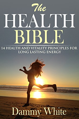 Energy:The Health Bible - 14 Health And Vitality Principles For Long Lasting Energy (Free Copy Of Motivation Manifesto Inside)