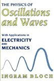 img - for The Physics of Oscillations and Waves: With Applications in Electricity and Mechanics (Technology) [6/30/1997] Ingram Bloch book / textbook / text book