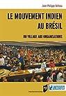 Le mouvement indien au Brésil : Du village aux organisations par Belleau