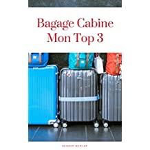 Bagage Cabine: Mon TOP 3 (French Edition)