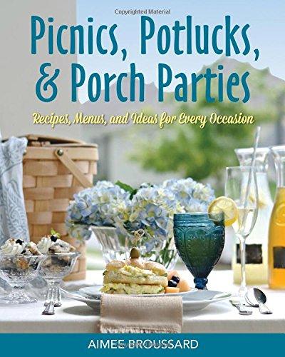 Picnics, Potlucks, & Porch Parties: Recipes, Menus, & Ideas for Every Occasion