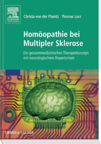 Homöopathie bei Multipler Sklerose: Ein gesamtmedizinisches Therapiekonzept mit neurologischem Repertorium