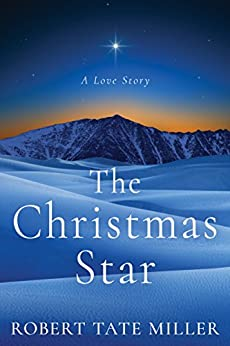 The Christmas Star: A Love Story by [Tate Miller, Robert]