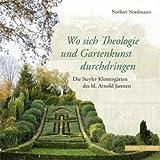 Wo Sich Theologie und Gartenkunst Durchdringen : Die Steyler Klostergärten des Hleiligen Arnold Janssen, Nordmann, Norbert, 379542318X