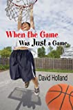 When the Game Was Just a Game, David Holland, 160672116X