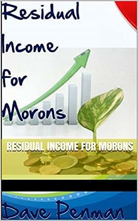 Amazoncom Residual Income For Morons Ebook Dave Penman Kindle Store