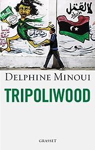 Tripoliwood par Delphine Minoui