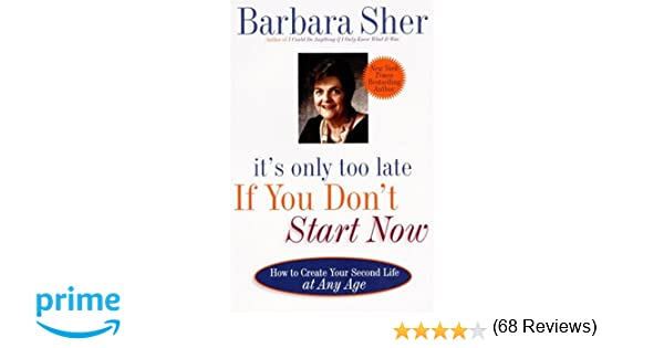 Amazon barbara sher books biography blog audiobooks kindle its only too late if you dont start now how to create your second life at any age fandeluxe Image collections