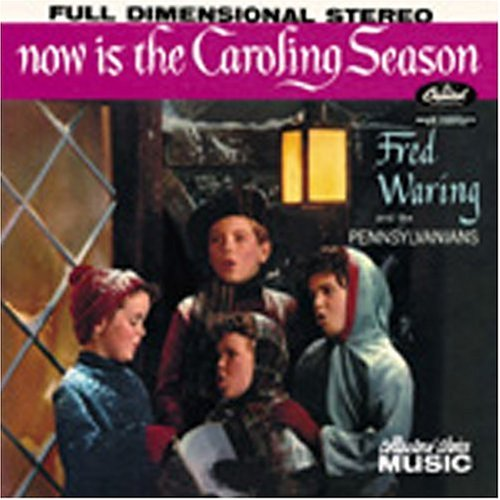 Now Is the Caroling Season by Waring, Fred & The Pennsylvanians