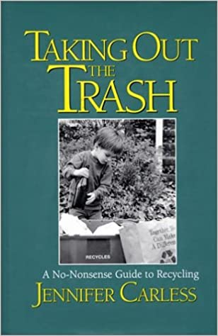 Gratis bog downloader Taking Out the Trash: A No-Nonsense Guide To Recycling 1559631716 by Jennifer Carless MOBI
