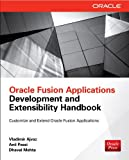 Oracle Fusion Applications Development and Extensibility Handbook, Ajvaz, Vladimir and Passi, Anil, 0071743693