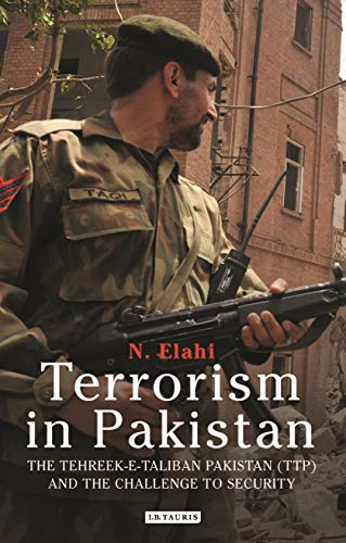 Terrorism in Pakistan: The Tehreek-e-Taliban Pakistan (TTP) and the Challenge to Security (International Library of Twentieth Century History)
