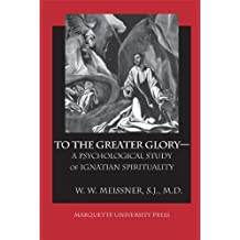 To the Greater Glory: A Psychological Study of Ignatian Spirituality (Marquette Studies in Theology)