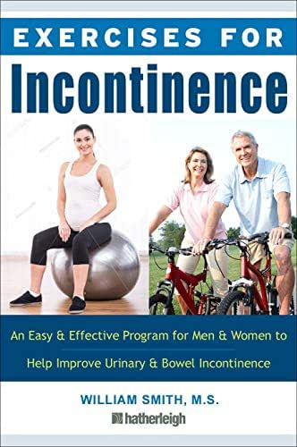 Exercises for Incontinence: An Easy and Effective Program for Men and Women to Help Improve Urinary and  Bowel Incontinence