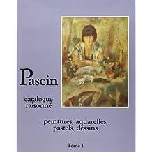 Pascin, t. 01: Peintures, aquarelles, pastels, dessins