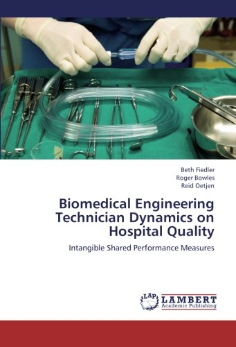 Biomedical Engineering Technician Dynamics on Hospital Quality: Intangible Shared Performance Measures PDF