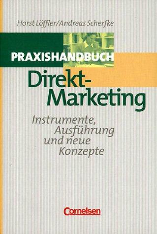Handbücher Unternehmenspraxis - bisherige Fachbuchausgabe: Direktmarketing: Instrumente, Ausführung und neue Konzepte