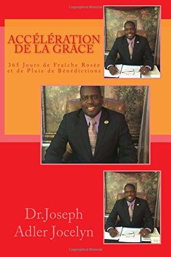 Acceleration Platform (Accélération de la Grâce: 365 Jours de Fraîche Rosée et de Pluie de Bénédictions (Accélération Pastorale) (Volume 2) (French Edition))