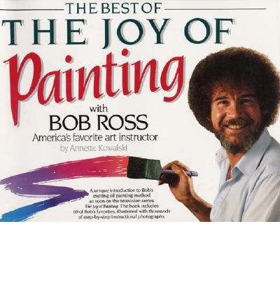 Read Online [(Best of the Joy of Painting with Bob Ross: America's Favouite Art Instructor )] [Author: Annette Kowalski] [Feb-2007] pdf epub