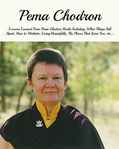 Pema Chodron: Lessons Learned From Pema Chodron Books Including, When Things Fall Apart, How to Meditate, Living Beautifully, The Places That Scare You, etc... (English Edition)