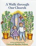 A Walk Through Our Church, Gertrud Mueller Nelson, 0809166488