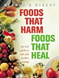 Foods That Harm, Foods That Heal: An A-Z Guide to Safe and Healthy Eating (Readers Digest)