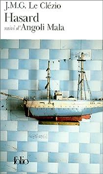 Hasard, suivi de 'Angoli Mala' par J. M. G. Le Clezio