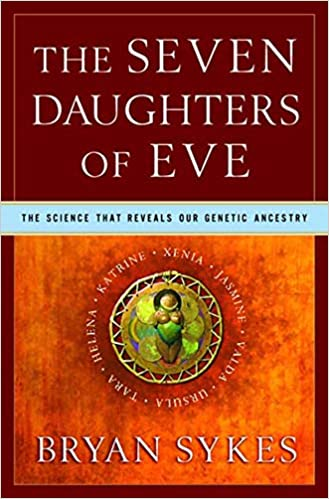 Seven Daughters Of Eve The Science That Reveals Our Genetic Ancestry