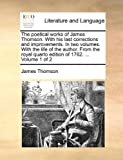 The Poetical Works of James Thomson with His Last Corrections and Improvements in Two Volumes with the Life of the Author from the Royal Quarto Ed, James Thomson, 117074804X