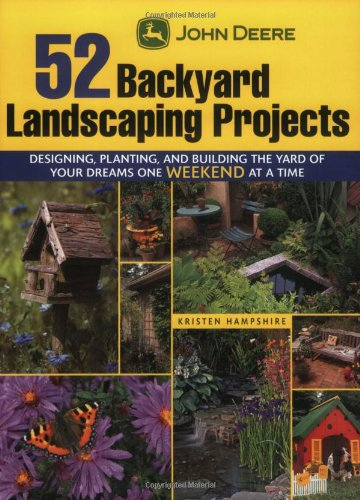 John Deere 52 Backyard Landscaping Projects: Designing, Planting, and Building the Yard of Your Dreams One Weekend at a Time