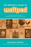 img - for The Writer's Guide to Wattpad: The Comprehensive Guide to Building and Sustaining a Successful Career book / textbook / text book