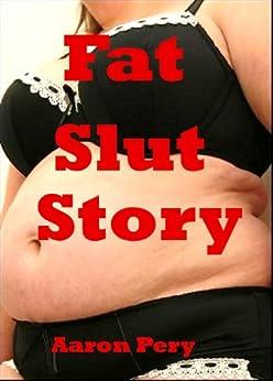 Fat Slut Story by [Pery, Aaron]