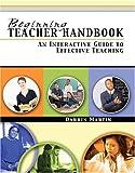 Beginning Teacher Handbook : An Interactive Guide to Effective Teaching, Martin, Darrin, 0757521223