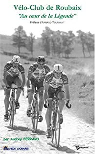 Vélo-Club de Roubaix : ''Au coeur de la Légende'' par Audrey Ferraro