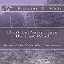 Don't Let Satan Have the Last Word: Go Word for Word with the Enemy Audiobook by Francine E. Wade Narrated by Rick Paradis