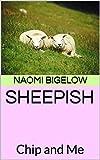 SHEEPISH: Chip and Me