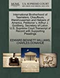 International Brotherhood of Teamsters, Chauffeurs, Warehousemen and Helpers of America, Petitioner V. Arthur J. Goldberg, Secretary of Labor. U. S. Su, Edward Bennett Williams and Charles DONAHUE, 1270491288