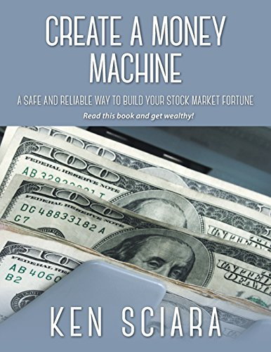 create-a-money-machine-a-safe-and-reliable-way-to-build-your-stock-market-fortune-read-this-book-and