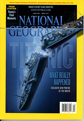 NATIONAL GEOGRAPHIC; APRIL 2012; TITANIC WHAT REALLY HAPPENED