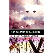 Las palomas de la guerra (Spanish Edition) Feb 3, 2011