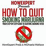 How to Quit Smoking Marijuana | HowExpert Press,Michaela Wallace