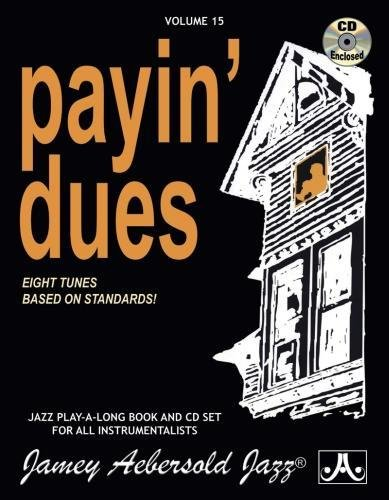 Jamey Aebersold Jazz -- Payin' Dues, Vol 15: Eight Tunes Based on Standards!, Book & CD (Jazz Play-A-Long for All Instrumentalists)