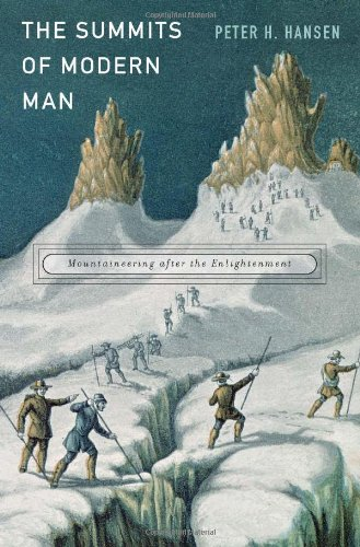 The Summits of Modern Man: Mountaineering after the Enlightenment