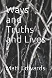 Ways and Truths and Lives closely follows James Dall for three weeks as he gains awareness of the plurality of truth that constantly surrounds him in daily life. As his twenties are coming to a close, James must navigate his attraction to thr...