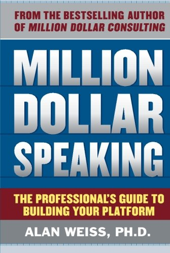 Million Dollar Speaking: The Professional's Guide to Building Your Platform (Local Dollars Local Sense)